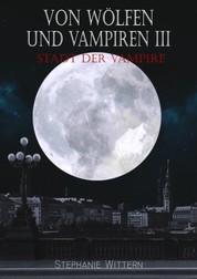 Von Wölfen und Vampiren III - Stadt der Vampire