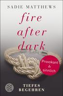 Sadie Matthews: Fire after Dark - Tiefes Begehren ★★★★★