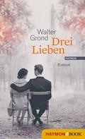 Walter Grond: Drei Lieben ★★
