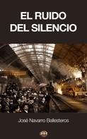 José Navarro Ballesteros: El ruido del silencio