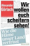 Alexander Görlach: Wir wollen Euch scheitern sehen! ★★★★