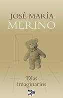 José María Merino: Días imaginarios