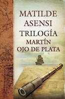 Matilde Asensi: Trilogía Martín Ojo de Plata