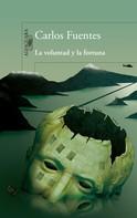 Carlos Fuentes: La voluntad y la fortuna