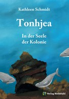 Kathleen Schmidt: TONHJEA - In der Seele der Kolonie