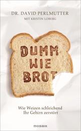 Dumm wie Brot - Wie Weizen schleichend Ihr Gehirn zerstört