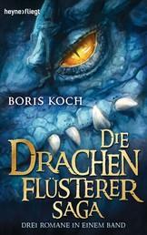 Die Drachenflüsterer-Saga - Drei Romane in einem Band