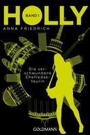 Anna Friedrich: Holly. Die verschwundene Chefredakteurin
