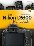 Michael Gradias: Das Nikon D5300 Handbuch ★★★★