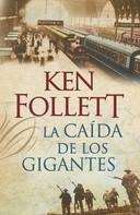 Ken Follett: La caída de los gigantes (The Century 1)