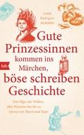 Linda Rodriguez McRobbie: Gute Prinzessinnen kommen ins Märchen, böse schreiben Geschichte ★★★★