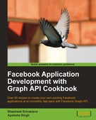 Shashwat Srivastava: Facebook Application Development with Graph API Cookbook