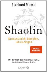 Shaolin - Du musst nicht kämpfen, um zu siegen! - Mit der Kraft des Denkens zu Ruhe, Klarheit und innerer Stärke
