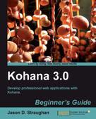 Jason D. Straughan: Kohana 3.0 Beginner's Guide