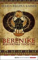 Maria Regina Kaiser: Berenike - Kleopatras Tochter ★★★★