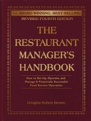 The Restaurant Manager's Handbook - How to Set Up, Operate, and Manage a Financially Successful Food Service Operation 4th Edition