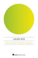 Anaïs Nin: Wien war die Stadt der Statuen ★★★★