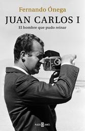 Juan Carlos I - El hombre que pudo reinar