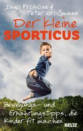 Der kleine Sporticus - Bewegungs- und Ernährungstipps, die Kinder fit machen