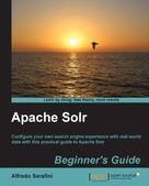 Alfredo Serafini: Apache Solr Beginner's Guide