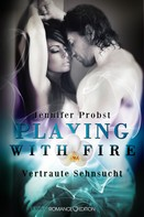 Jennifer Probst: Playing with Fire - Vertraute Sehnsucht ★★★★★