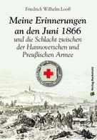 Friedrich W. Looff: Meine Erinnerungen an den Juni 1866 und die Schlacht zwischen der Hannoverschen und der Preußischen Armee ★★