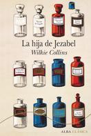 Wilkie Collins: La hija de Jezabel
