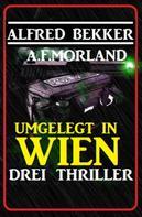 Alfred Bekker: Umgelegt in Wien - Drei Thriller