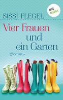Sissi Flegel: Vier Frauen und ein Garten ★★★