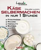 Claudia Lucero: Käse selbermachen in nur 1 Stunde ★★★★