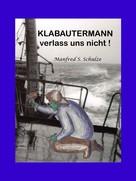 Manfred S. Schulze: KLABAUTERMANN verlass uns nicht ! ★★★★