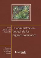 Carlos Gómez-Jara Díez: La administración desleal de los órganos societarios