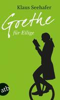 Klaus Seehafer: Goethe für Eilige ★★★