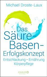 Das Säure-Basen-Erfolgskonzept - Entschlackung - Ernährung - Körperpflege