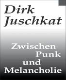 Dirk Juschkat: Zwischen Punk und Melancholie