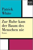 Patrick White: Zur Ruhe kam der Baum des Menschen nie