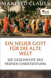 Ein neuer Gott für die alte Welt - Die Geschichte des frühen Christentums