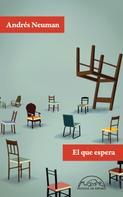 Andrés Neuman: El que espera