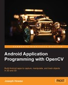 Joseph Howse: Android Application Programming with OpenCV