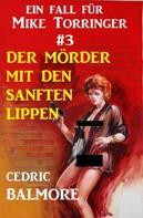 Cedric Balmore: Ein Fall für Mike Torringer #3 Der Mörder mit den sanften Lippen