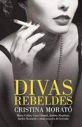 Divas rebeldes - María Callas, Coco Chanel, Audrey Hepburn, Jackie Kennedy y otras mujeres