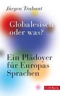 Jürgen Trabant: Globalesisch, oder was?