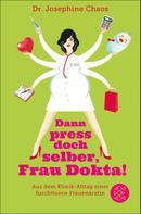 Dr. Josephine Chaos: Dann press doch selber, Frau Dokta! ★★★★