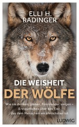 Die Weisheit der Wölfe - Wie sie denken, planen, füreinander sorgen. Erstaunliches über das Tier, das dem Menschen am ähnlichsten ist