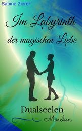 Im Labyrinth der magischen Liebe - Dualseelen Märchen
