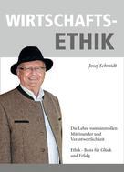 Josef Schmidt: WIRTSCHAFTSETHIK