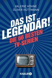 Das ist ... legendär! - Die 66 besten TV-Serien