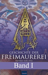 Geschichte der Freimaurerei - Band I - Reprint von 1932