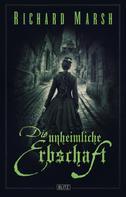 Richard Marsh: Meisterwerke der dunklen Phantastik 11: Die unheimliche Erbschaft ★★★