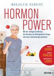 Hormonpower - Mit der richtigen Ernährung die Hormone ins Gleichgewicht bringen und neue Lebensenergie gewinnen - Anders essen, besser fühlen, stressfreier leben